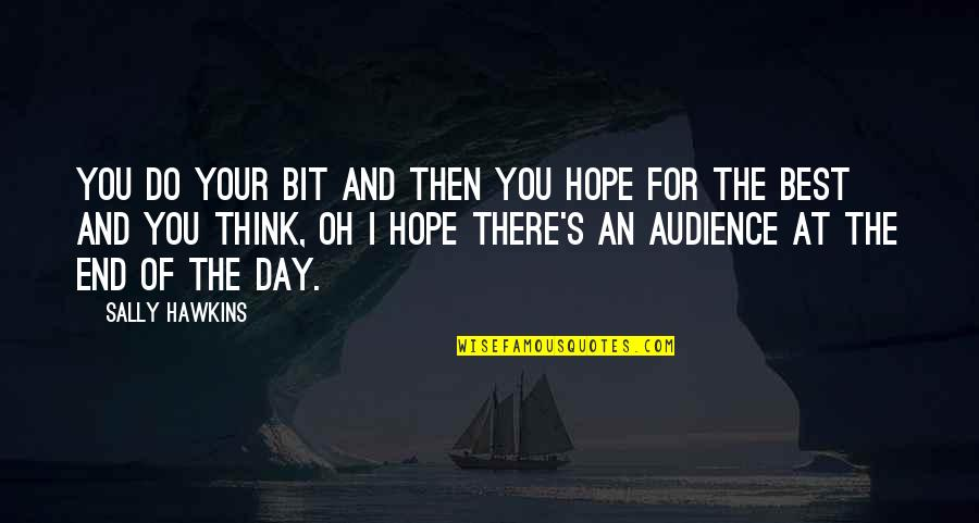 Hope The Best For You Quotes By Sally Hawkins: You do your bit and then you hope