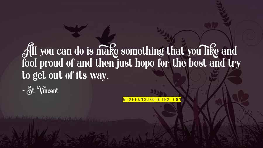 Hope The Best For You Quotes By St. Vincent: All you can do is make something that
