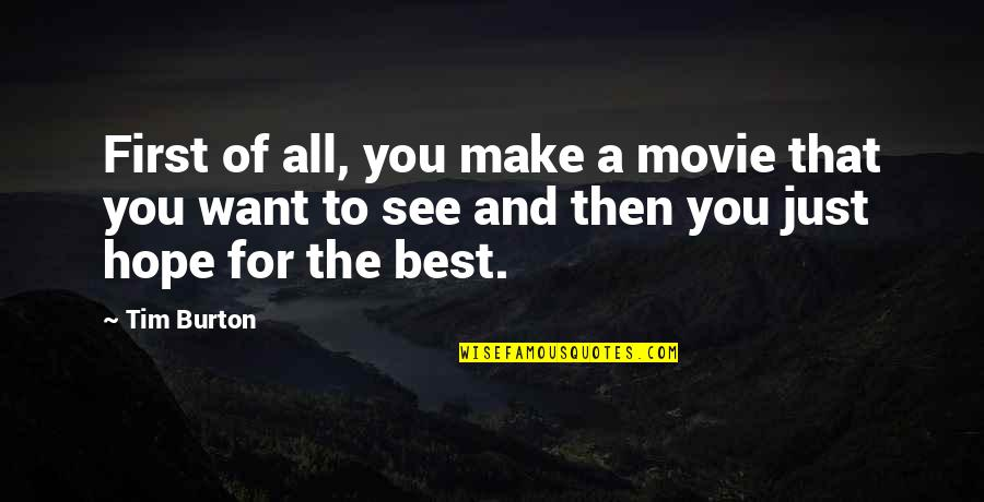 Hope The Best For You Quotes By Tim Burton: First of all, you make a movie that