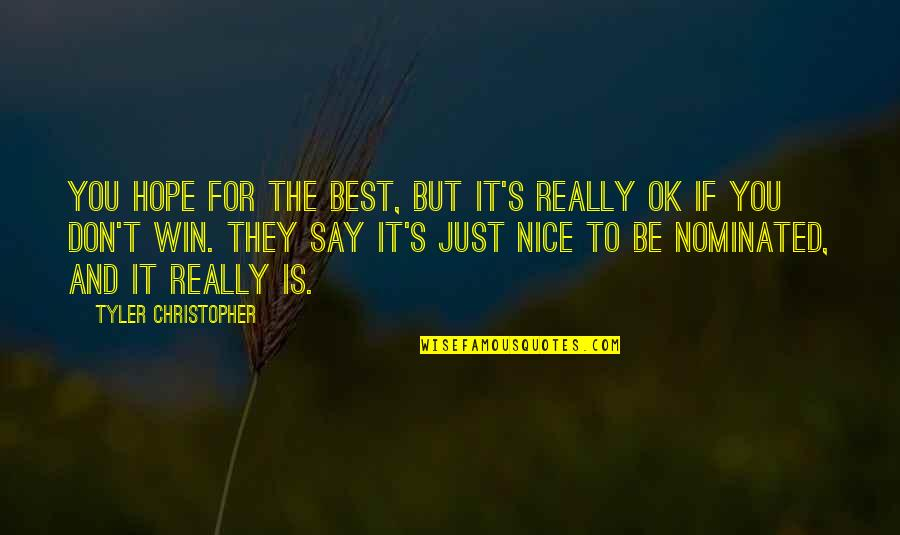 Hope The Best For You Quotes By Tyler Christopher: You hope for the best, but it's really