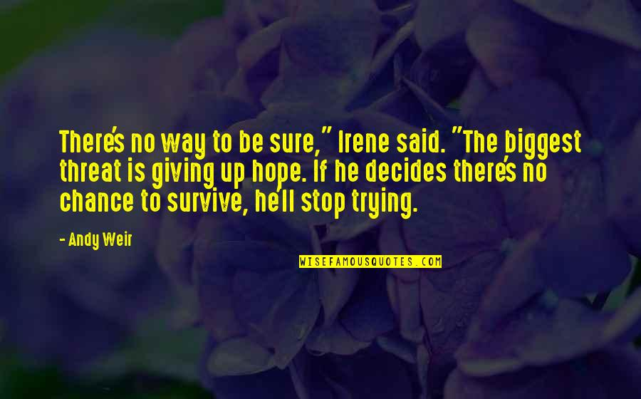 """Hope To Quotes By Andy Weir: There's no way to be sure,"""" Irene said."""