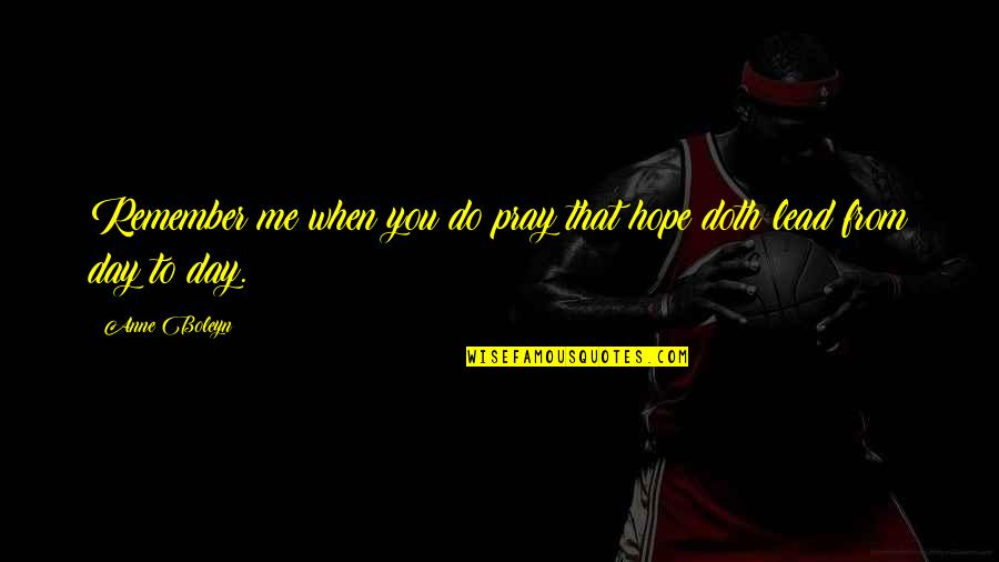 Hope To Quotes By Anne Boleyn: Remember me when you do pray that hope
