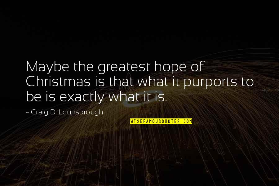 Hope To Quotes By Craig D. Lounsbrough: Maybe the greatest hope of Christmas is that