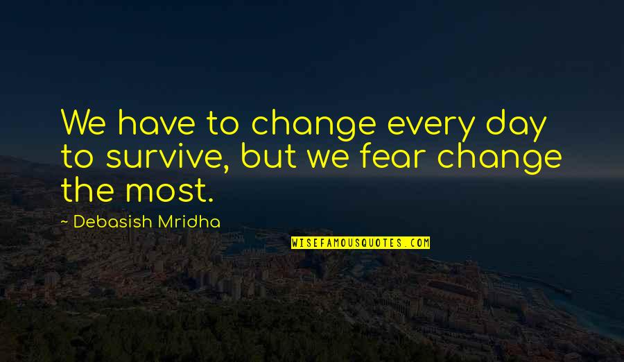 Hope To Quotes By Debasish Mridha: We have to change every day to survive,
