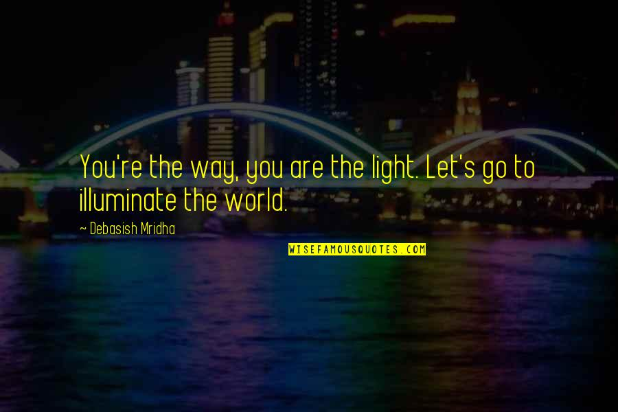 Hope To Quotes By Debasish Mridha: You're the way, you are the light. Let's