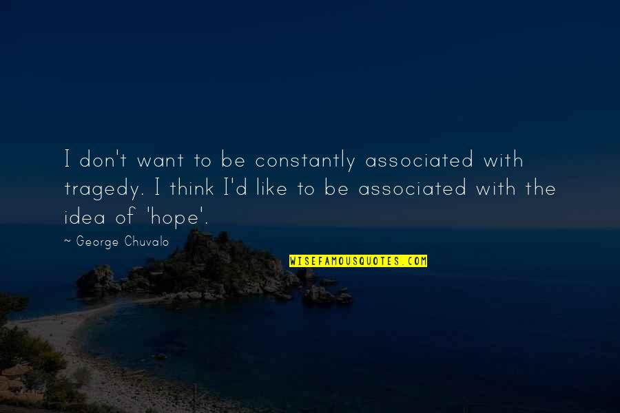 Hope To Quotes By George Chuvalo: I don't want to be constantly associated with
