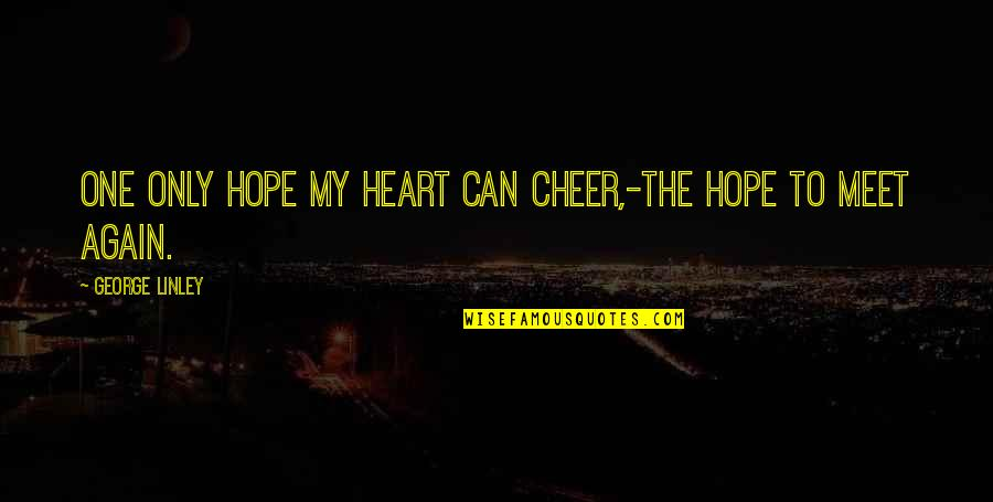 Hope To Quotes By George Linley: One only hope my heart can cheer,-The hope