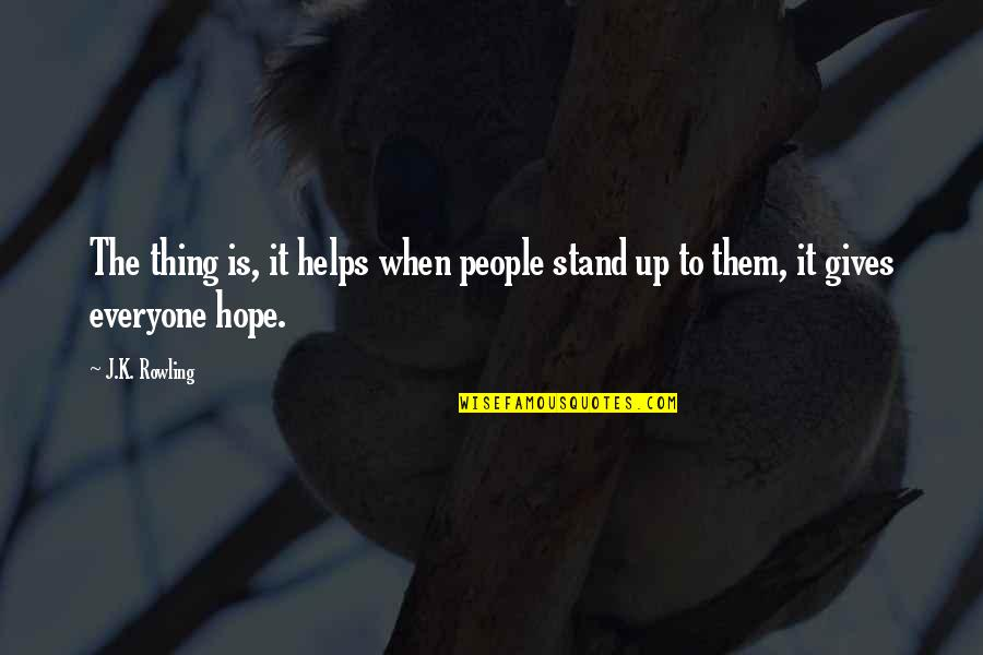 Hope To Quotes By J.K. Rowling: The thing is, it helps when people stand