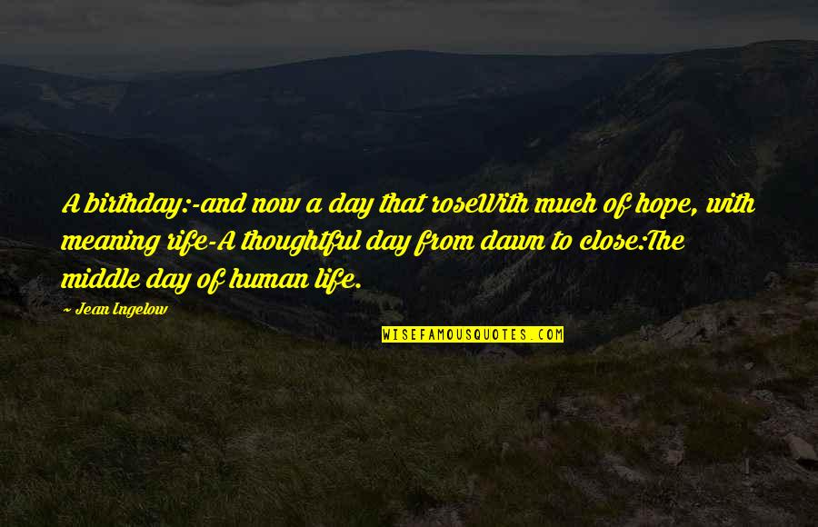Hope To Quotes By Jean Ingelow: A birthday:-and now a day that roseWith much
