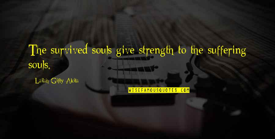 Hope To Quotes By Lailah Gifty Akita: The survived souls give strength to the suffering