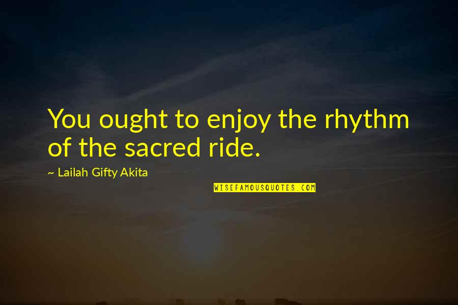Hope To Quotes By Lailah Gifty Akita: You ought to enjoy the rhythm of the