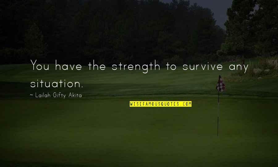 Hope To Quotes By Lailah Gifty Akita: You have the strength to survive any situation.