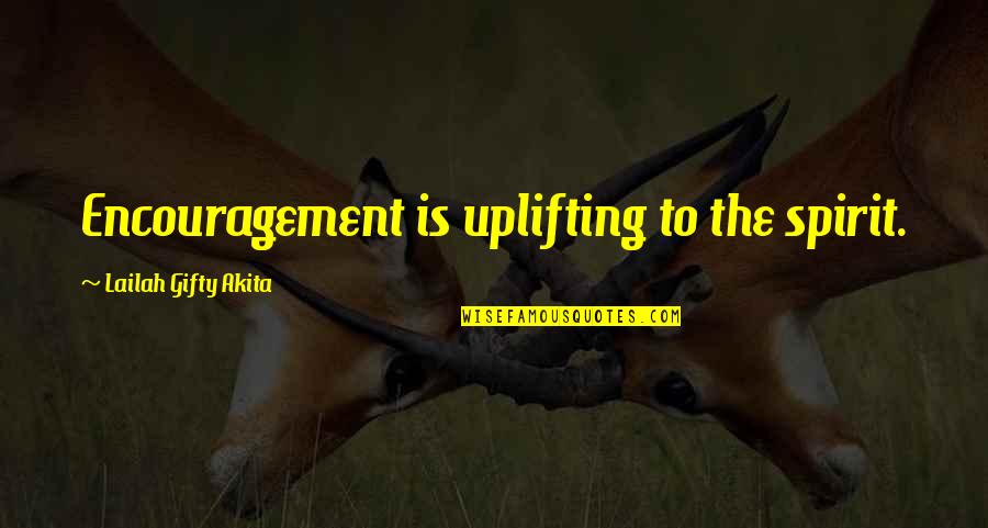 Hope To Quotes By Lailah Gifty Akita: Encouragement is uplifting to the spirit.