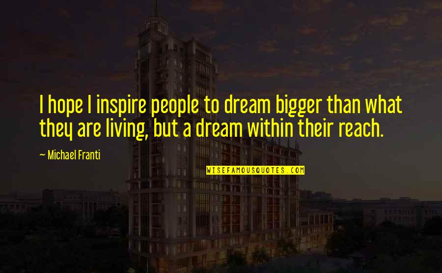 Hope To Quotes By Michael Franti: I hope I inspire people to dream bigger