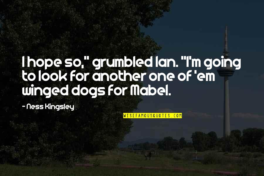 """Hope To Quotes By Ness Kingsley: I hope so,"""" grumbled Ian. """"I'm going to"""