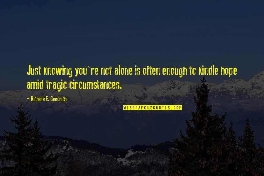 Hope To Quotes By Richelle E. Goodrich: Just knowing you're not alone is often enough