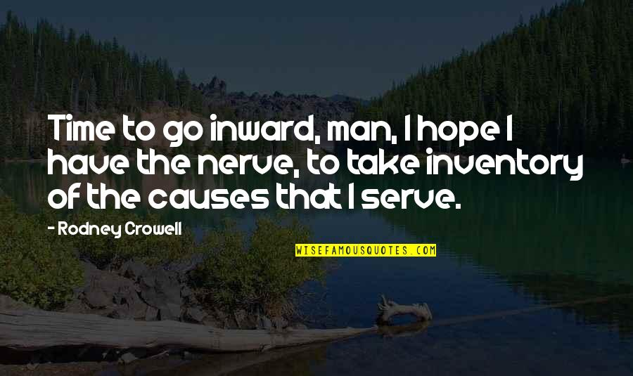 Hope To Quotes By Rodney Crowell: Time to go inward, man, I hope I