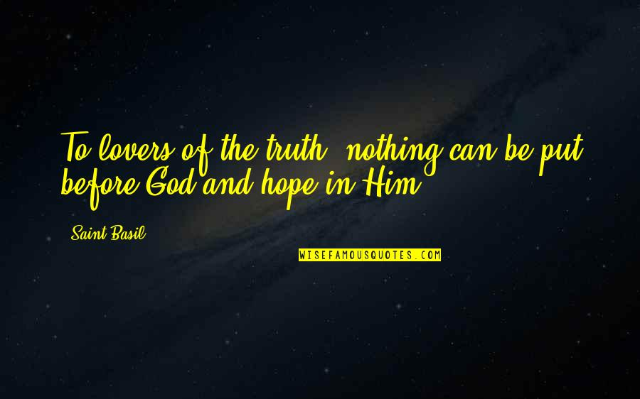 Hope To Quotes By Saint Basil: To lovers of the truth, nothing can be