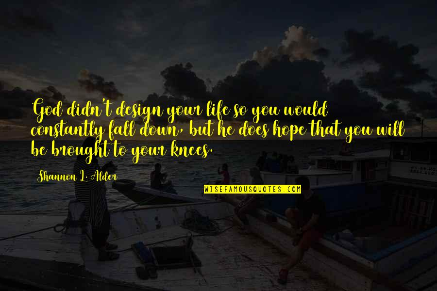 Hope To Quotes By Shannon L. Alder: God didn't design your life so you would