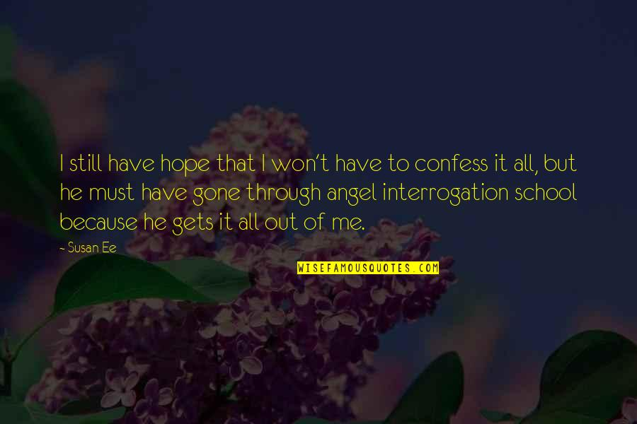 Hope To Quotes By Susan Ee: I still have hope that I won't have