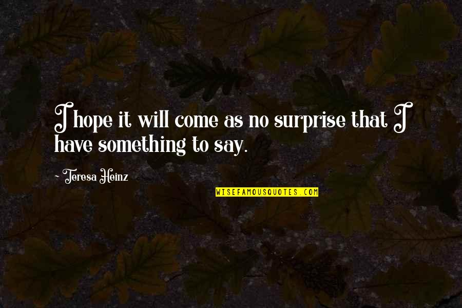 Hope To Quotes By Teresa Heinz: I hope it will come as no surprise