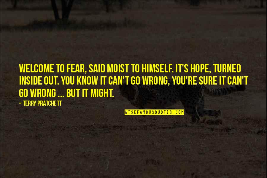 Hope To Quotes By Terry Pratchett: Welcome to fear, said Moist to himself. It's