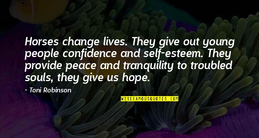 Hope To Quotes By Toni Robinson: Horses change lives. They give out young people