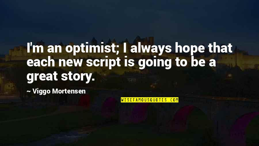 Hope To Quotes By Viggo Mortensen: I'm an optimist; I always hope that each