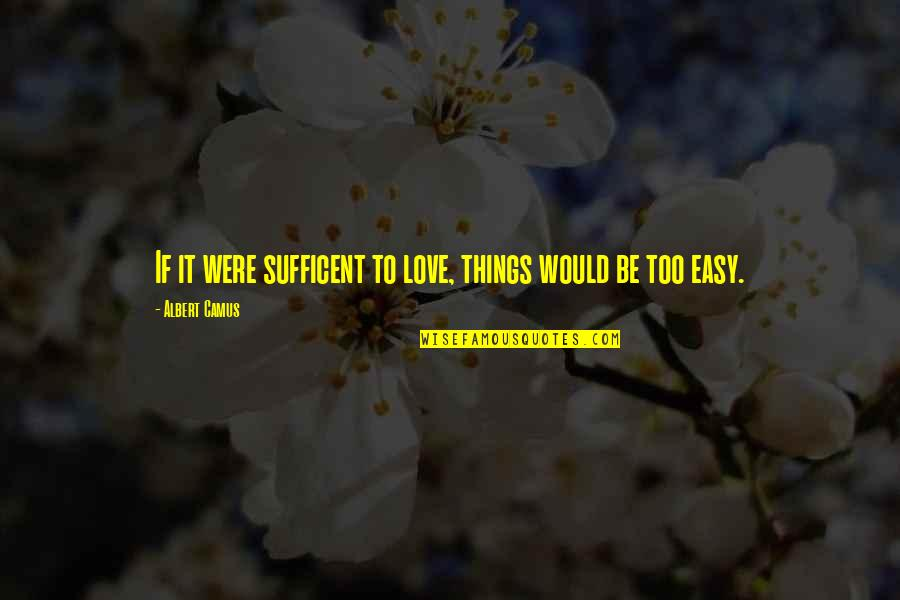 Hope Today Is A Good Day Quotes By Albert Camus: If it were sufficent to love, things would