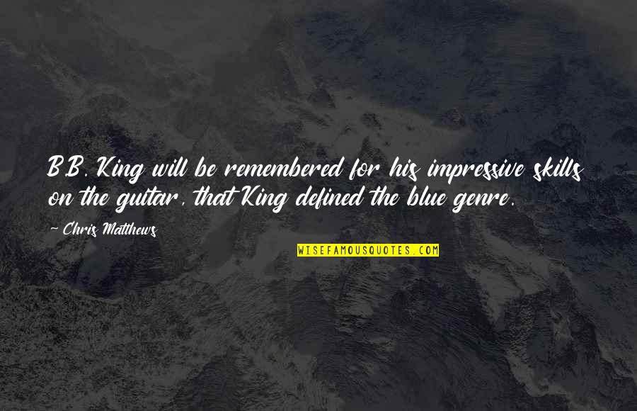 Hope Today Is A Good Day Quotes By Chris Matthews: B.B. King will be remembered for his impressive