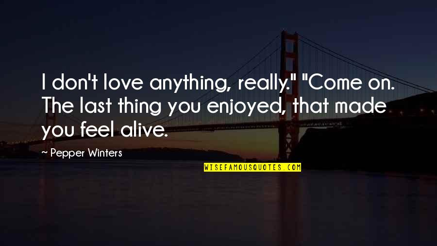 """Hope Today Is A Good Day Quotes By Pepper Winters: I don't love anything, really."""" """"Come on. The"""