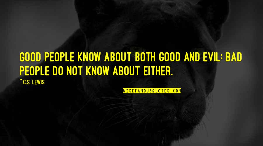 Hope You Having Good Day Quotes By C.S. Lewis: Good people know about both good and evil: