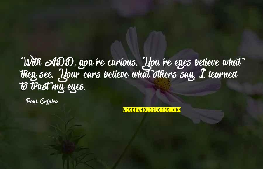 Hope You Having Good Day Quotes By Paul Orfalea: With ADD, you're curious. You're eyes believe what