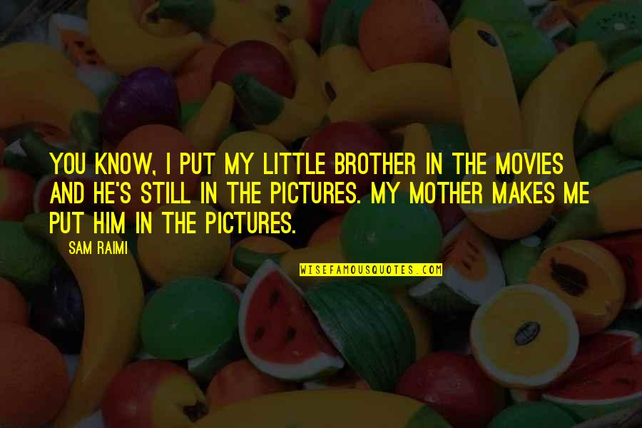 Hope You Having Good Day Quotes By Sam Raimi: You know, I put my little brother in