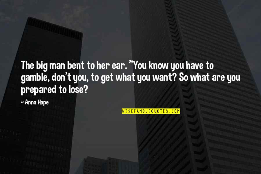 "Hope You Know Quotes By Anna Hope: The big man bent to her ear. ""You"