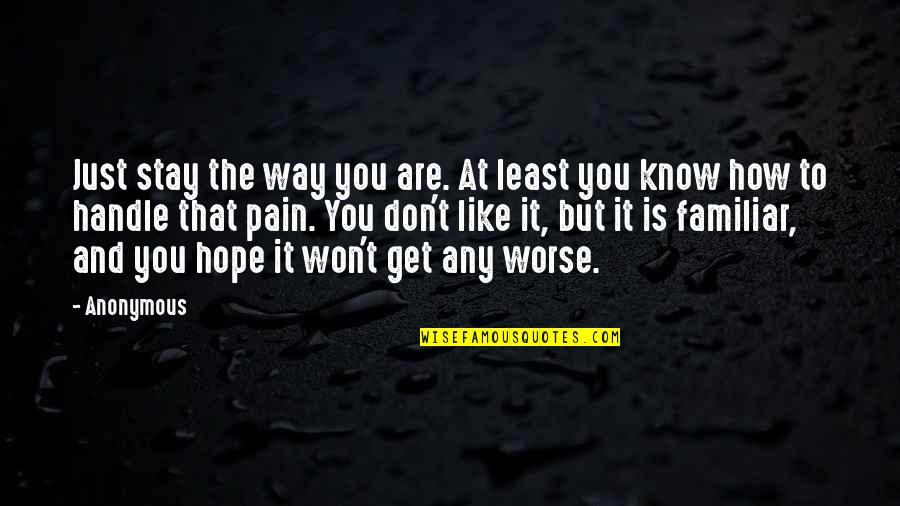 Hope You Know Quotes By Anonymous: Just stay the way you are. At least