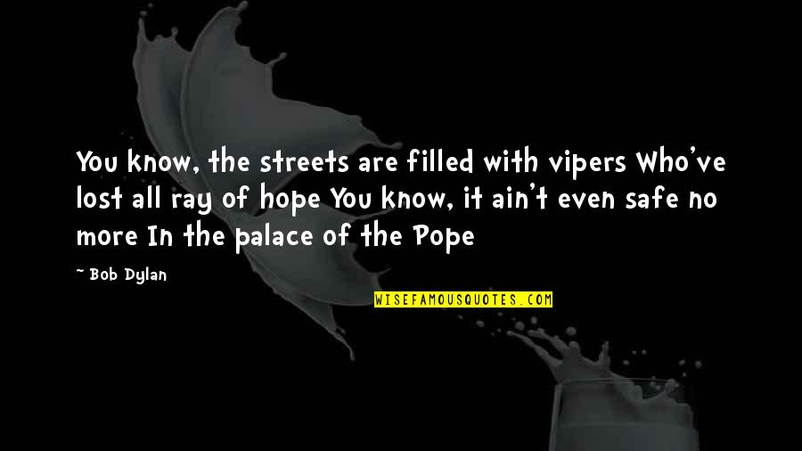 Hope You Know Quotes By Bob Dylan: You know, the streets are filled with vipers