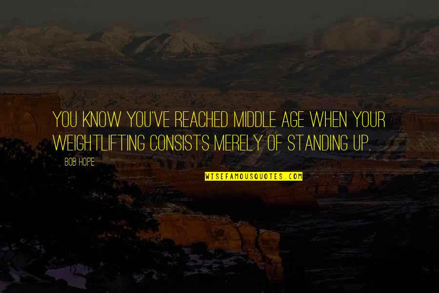 Hope You Know Quotes By Bob Hope: You know you've reached middle age when your