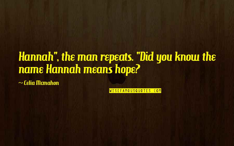 "Hope You Know Quotes By Celia Mcmahon: Hannah"", the man repeats. ""Did you know the"