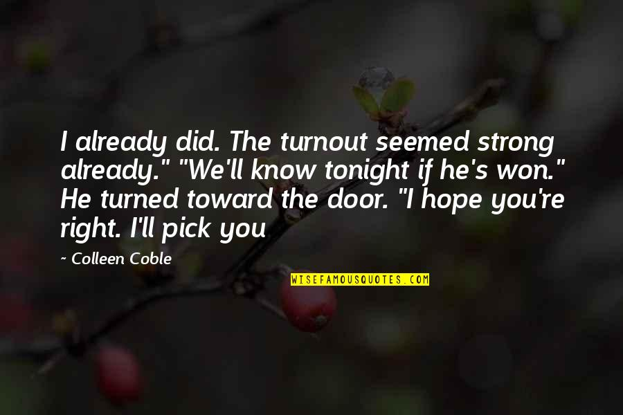 Hope You Know Quotes By Colleen Coble: I already did. The turnout seemed strong already.""