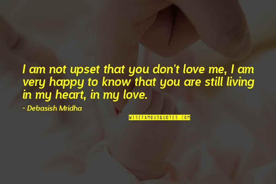Hope You Know Quotes By Debasish Mridha: I am not upset that you don't love