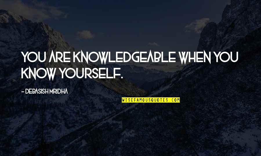 Hope You Know Quotes By Debasish Mridha: You are knowledgeable when you know yourself.