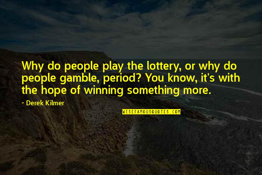 Hope You Know Quotes By Derek Kilmer: Why do people play the lottery, or why