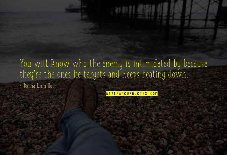 Hope You Know Quotes By Donna Lynn Hope: You will know who the enemy is intimidated