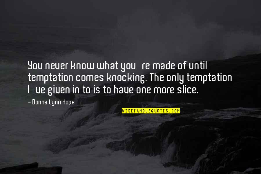 Hope You Know Quotes By Donna Lynn Hope: You never know what you're made of until