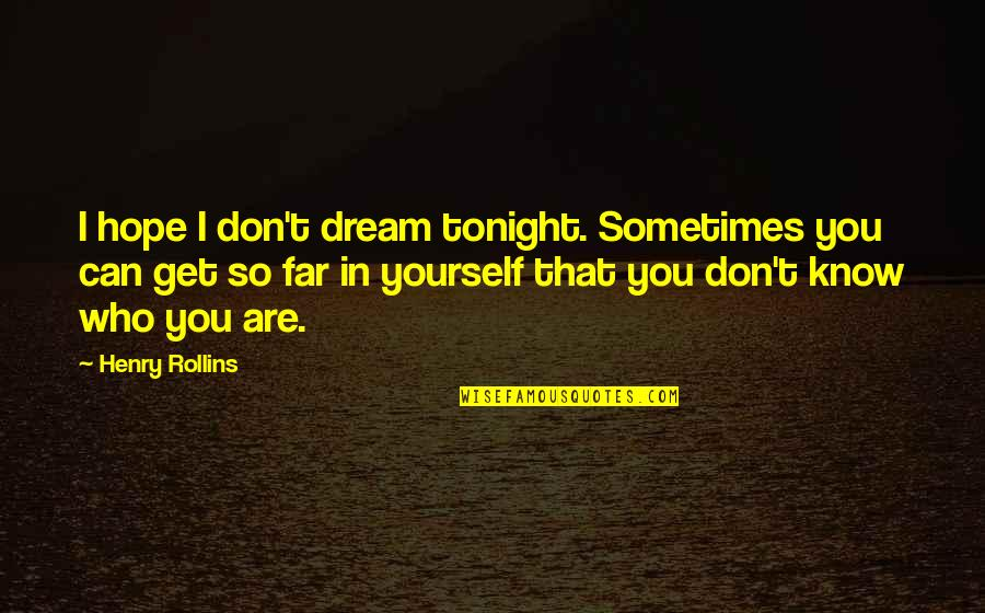 Hope You Know Quotes By Henry Rollins: I hope I don't dream tonight. Sometimes you