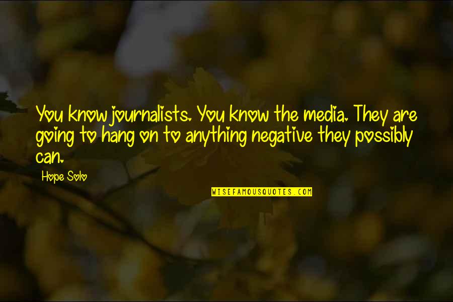 Hope You Know Quotes By Hope Solo: You know journalists. You know the media. They