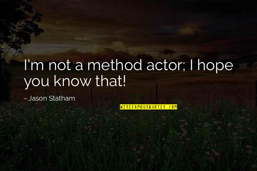 Hope You Know Quotes By Jason Statham: I'm not a method actor; I hope you