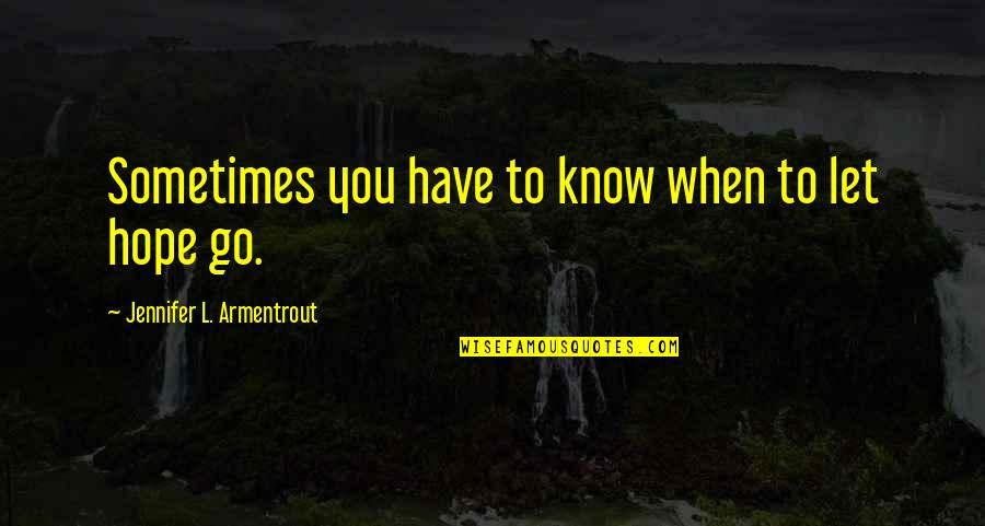 Hope You Know Quotes By Jennifer L. Armentrout: Sometimes you have to know when to let