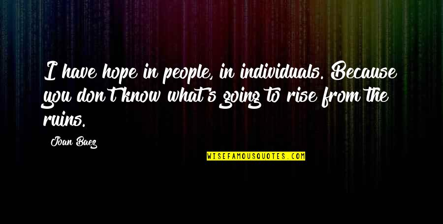 Hope You Know Quotes By Joan Baez: I have hope in people, in individuals. Because